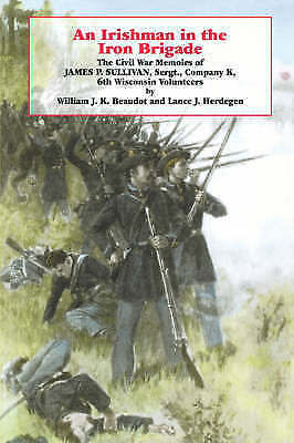 An Irishman in the Iron Brigade: The Civil War Memoirs of James P. Sullivan (The