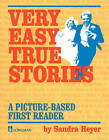 Very Easy True Stories: A Picture-Based First Reader by Sandra Heyer (Paperback, 1998)