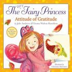 The Very Fairy Princess : Attitude of Gratitude by Julie Andrews and Emma Walton Hamilton (2016, Picture Book)