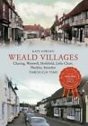 Weald Villages Through Time: Charing, Westwell, Hothfield, Little Chart, Pluckley, Smarden by Kaye Sowden (Paperback, 2014)