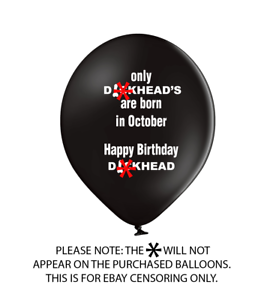 10 X ONLY D***HEADS ARE BORN IN OCTOBER BALLOONS ABUSE// PARTY// FUNNY// BANTER//