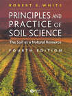 Principles and Practice of Soil Science: The Soil as a Natural Resource by Robert E. White (Paperback, 2005)
