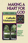Making a Heart for God: A Week Inside a Catholic Monastery by Patrick Hart, Dianne Aprile (Paperback, 2002)