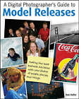 A Digital Photographer's Guide to Model Releases: Making the Best Business Decisions with Your Photos of People, Places and Things by Dan Heller (Paperback, 2008)