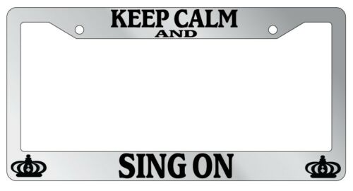 Chrome License Plate Frame Keep Calm And Sing On Auto Accessory Novelty