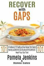 Recover with GAPS : A Cookbook of 101 Healthy and Easy Recipes That I Used to...
