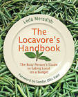 Locavore's Handbook: The Busy Person's Guide to Eating Local on A Budget by Leda Meredith (Paperback, 2010)
