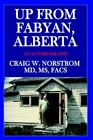 up From Fabyan Alberta an Autobiography 9781425924546 by Craig W. Norstrom