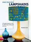 Make Your Own Lampshades: 35 Original Shades to Make for Table Lamps, Ceiling Lights and More by Elizabeth Cake (Paperback, 2013)