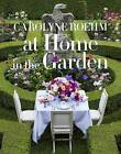At Home in the Garden by Carolyne Roehm (Hardback, 2015)