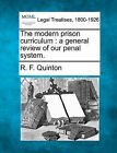 The Modern Prison Curriculum: A General Review of Our Penal System. by R F Quinton (Paperback / softback, 2010)