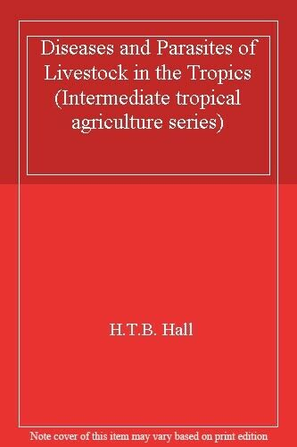 Diseases and Parasites of Livestock in the Tropics (Intermediate tropical agri,
