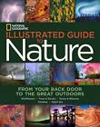 National Geographic Illustrated Guide to Nature: From Your Back Door to the Great Outdoors by National Geographic (Hardback, 2013)