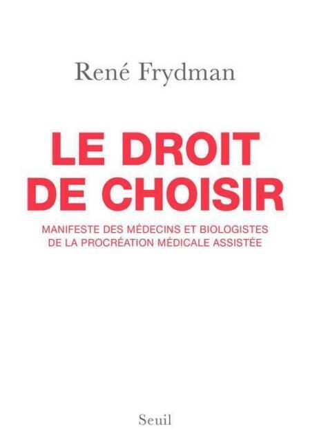 le droit de choisir ; manifeste des médecins et biologistes de la procréation...