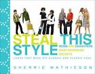 Steal This Style : Moms and Daughters Swap Wardrobe Secrets by Sherrie Mathieson (2009, Paperback)