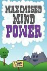 Maximised Mindpower: How to Increase Your Psychological Well Being, or the Steps to Improved Mental Health Central to Personal Development, Coaching, Counselling, and the Treatment of Mental Illness by Simon Gibbon (Paperback, 2009)