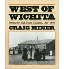 West of Wichita: Settling the High Plains of Kansas, 1865-90 by H.Craig Miner (Paperback, 1986)