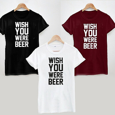 WISH YOU WERE BEER T-SHIRT - FUNNY JOKE DRINK SLOGAN TUMBLR FASHION TOP TEE