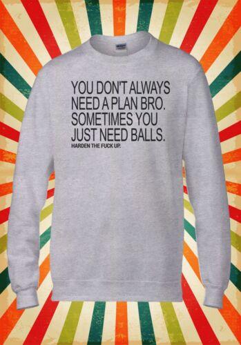 You Don`t Need Bro Just Balls Funny Men Women Unisex Top Hoodie Sweatshirt 2116