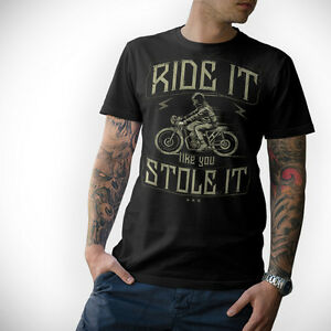 Biker-T-SHIRT-Ride-It-Like-You-Stole-It-CAFE-RACER-BOBBER-MC-MOTO-s-5xl