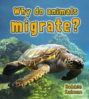 Why Do Animals Migrate? by Bobbie Kalman (Paperback, 2009)
