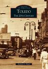Images of America: Toledo : The 20th Century by Barbara L. Floyd (2005, Paperback)