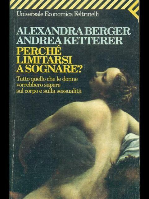 PERCHE' LIMITARSI A SOGNARE ?  ALEXANDRA BERGER-ANDEA KETTERER FELTRINELLI 1999
