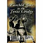 Fairchild Sons in The Texas Cavalry by William S. Hendon 9781448974276