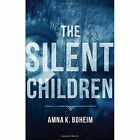 The Silent Children by Amna K. Boheim (Paperback, 2015)