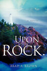 Upon This Rock. by Brad A Brown (Paperback / softback, 2005)