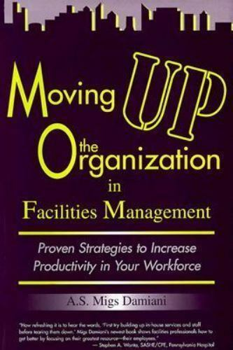 Moving Up the Organization in Facilities Management: Proven Strategies for Impr
