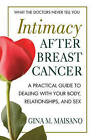 Intimacy After Breast Cancer: A Practical Guide to Dealing with Your Body, Relationships, and Sex by Gina Maisano (Paperback, 2010)