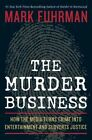 The Murder Business: How the Media Turns Crime into Entertainment and Subverts Justice by Mark Fuhrman (Microfilm, 2009)