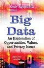 Big Data: An Exploration of Opportunities, Values, and Privacy Issues by Nova Science Publishers Inc (Hardback, 2014)