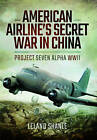 American Airlines Secret War in China: Project Seven Alpha, WWII by Leland Shanle (Paperback, 2016)