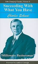 Life-Changing Classics: Succeeding with What You Have 10 by Charles Schwab...