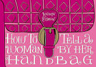 How to Tell a Woman by Her Handbag by Kathryn Eisman (Hardback, 2010)