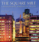The Square Mile: A Photographic Portrait of the City by Beata Moore (Hardback, 2010)