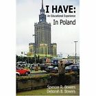 I Have an Educational Experience in Poland 9780595419869 by Spencer R. Bowers