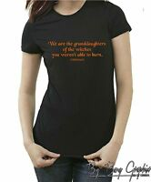 Witches You Weren't Able Burn T-shirt Ladies Funny Joke Wiccan Wicca Halloween X