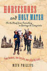 Horseshoes and Holy Water: On the Hoof from Canterbury to Santiago de Compostela by Mefo Phillips (Paperback, 2005)