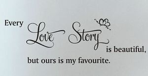 Every Love Story Is Beautiful Wall Sticker Quote But Ours Is My Favourite