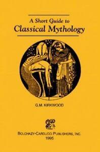 A short guide to classical mythology: g. M. Kirkwood: 9780865163096.
