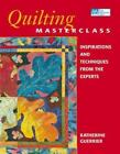 Quilting Masterclass : Inspirations and Techniques from the Experts by Katherine Guerrier (2000, Paperback)