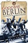 Goodbye Berlin: The Biography of Gerald Wiener by Margaret M. Dunlop (Hardback, 2016)