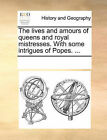The Lives and Amours of Queens and Royal Mistresses. with Some Intrigues of Popes. ... by Multiple Contributors, See Notes Multiple Contributors (Paperback / softback, 2010)