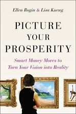 Picture Your Prosperity : Smart Money Moves to Turn Your Vision into Reality ...