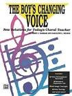 The Boy's Changing Voice: New Solutions for Today's Choral Teacher by Alfred Music (Paperback / softback, 1991)