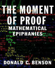 The Moment of Proof: Mathematical Epiphanies by Donald C. Benson (Paperback, 2001)