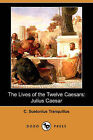 The Lives of the Twelve Caesars: Julius Caesar (Dodo Press) by C Suetonius Tranquillus (Paperback / softback, 2008)